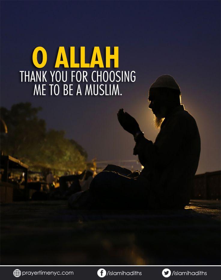 O Allah, thank you for choosing me to be a Muslim. #muslim #Allah #islam #islamicquotes #instagood #alhamdulillah #goodreads