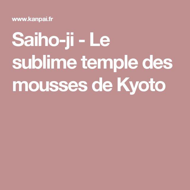 Saiho-ji - Le sublime temple des mousses de Kyoto