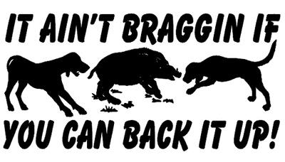 it aint braggin if you can back it up hog dog hog hunter decal