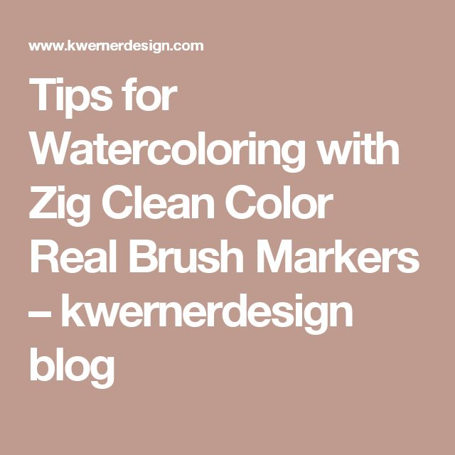 Tips for Watercoloring with Zig Clean Color Real Brush Markers – kwernerdesign blog