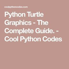 Python Turtle Graphics - The Complete Guide. - Cool Python Codes