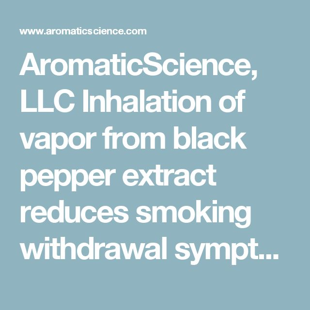 AromaticScience, LLC  Inhalation of vapor from black pepper extract reduces smoking withdrawal symptoms