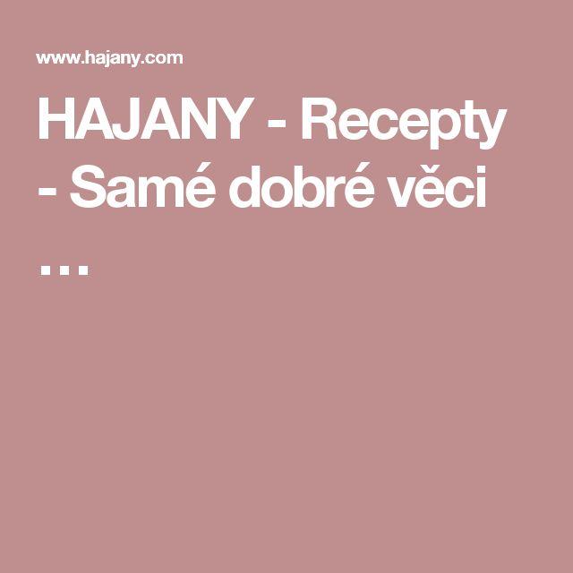 HAJANY - Recepty - Samé dobré věci …