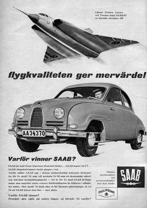 SAAB 93 with SAAB J35 Draken. Saab 93 was manufactured as model year 1956 to 1960. As of model year 1958 was the covering 93 B. The big news was then the arched front window that was undivided. 1960 model year called 93 F, where F was the front-hinged doors.  Engine: One is located along the three-cylinder two-stroke engine of 38 hp.