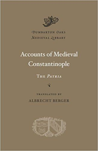 Accounts of medieval Constantinople : the Patria / translated by Albrecht Berger Publicación	Cambridge, Massachusetts : Harvard University Press, 2013