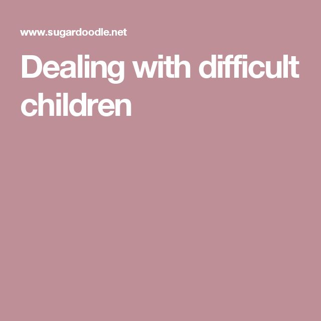 Dealing with difficult children