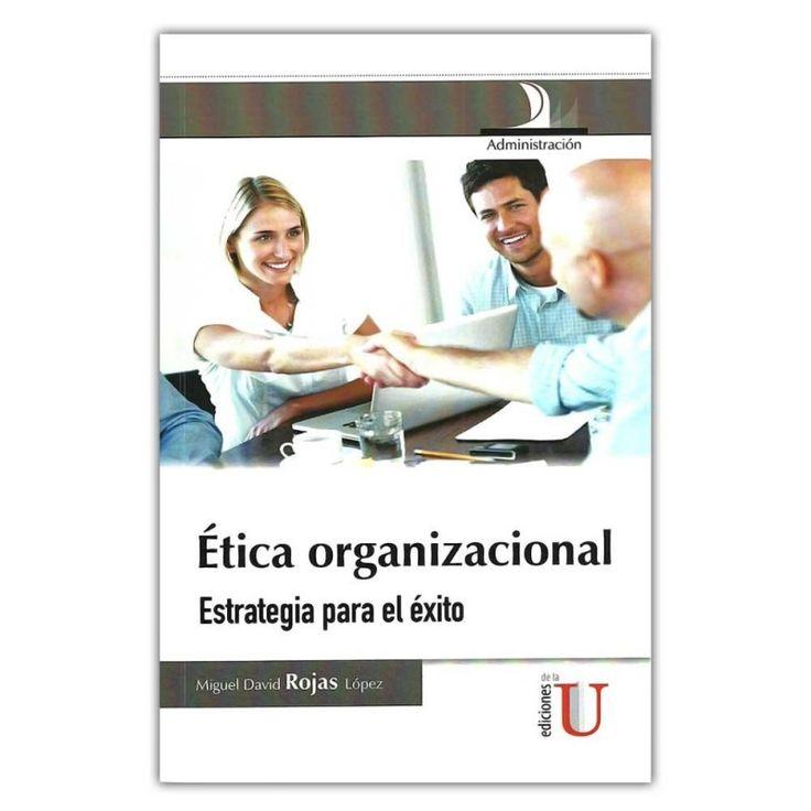 Rojas López, Miguel David Ética organizacional: estrategia para el éxito. Editorial: Ediciones de la U, 2012.  ISBN electrónico 9781449278199. Disponible en: Libros electrónicos EBRARY