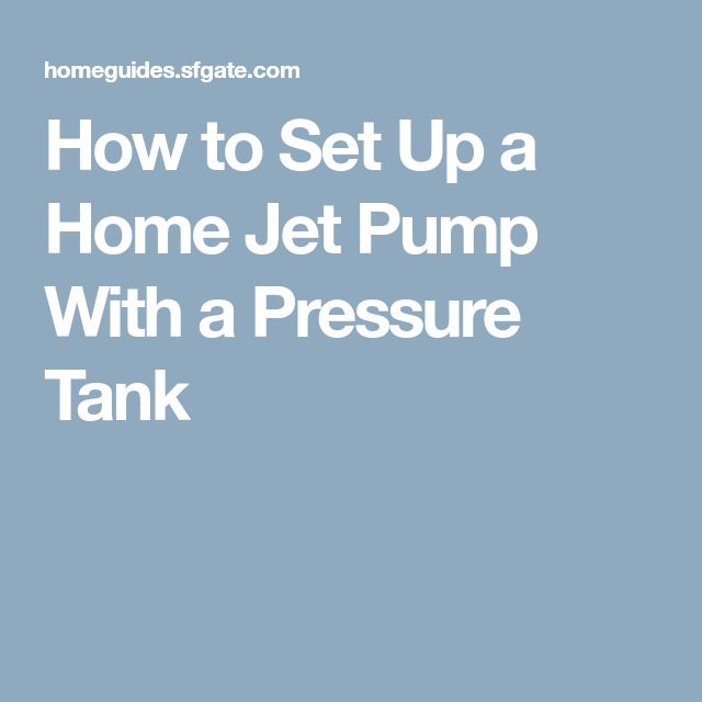 How to Set Up a Home Jet Pump With a Pressure Tank