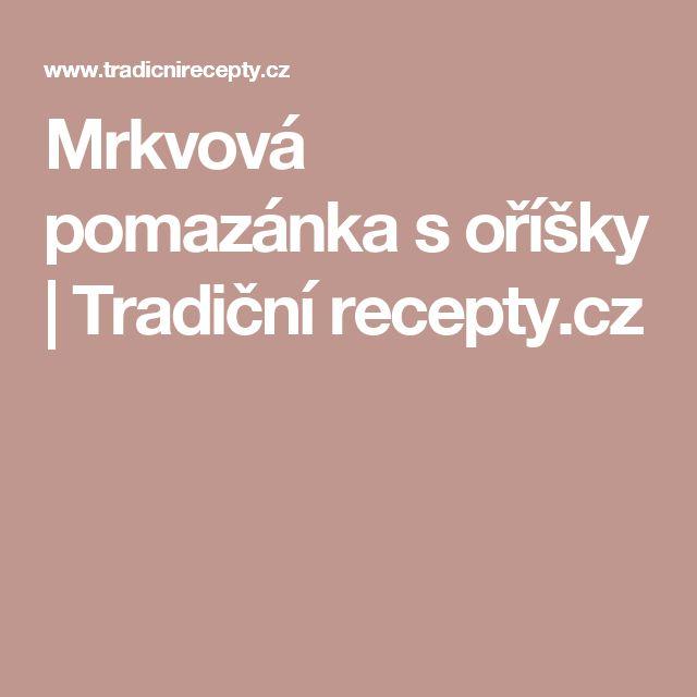 Mrkvová pomazánka s oříšky | Tradiční recepty.cz