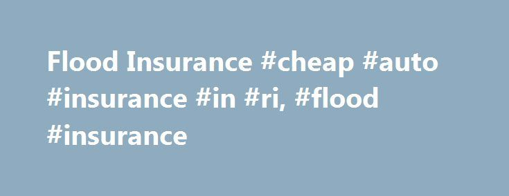 Flood Insurance #cheap #auto #insurance #in #ri, #flood #insurance http://iowa.remmont.com/flood-insurance-cheap-auto-insurance-in-ri-flood-insurance/  # Flood Insurance Give your home more protection, so you have peace-of-mind For many homeowners, flood insurance is an essential extra layer of protection. Adding flood insurance to your insurance package means you're covered if groundwater rises and floods your home a situation that isn't usually covered by home policies. Why flood insurance…