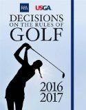 DECISIONS ON THE RULES OF GOLF 2016-2017:R&A
