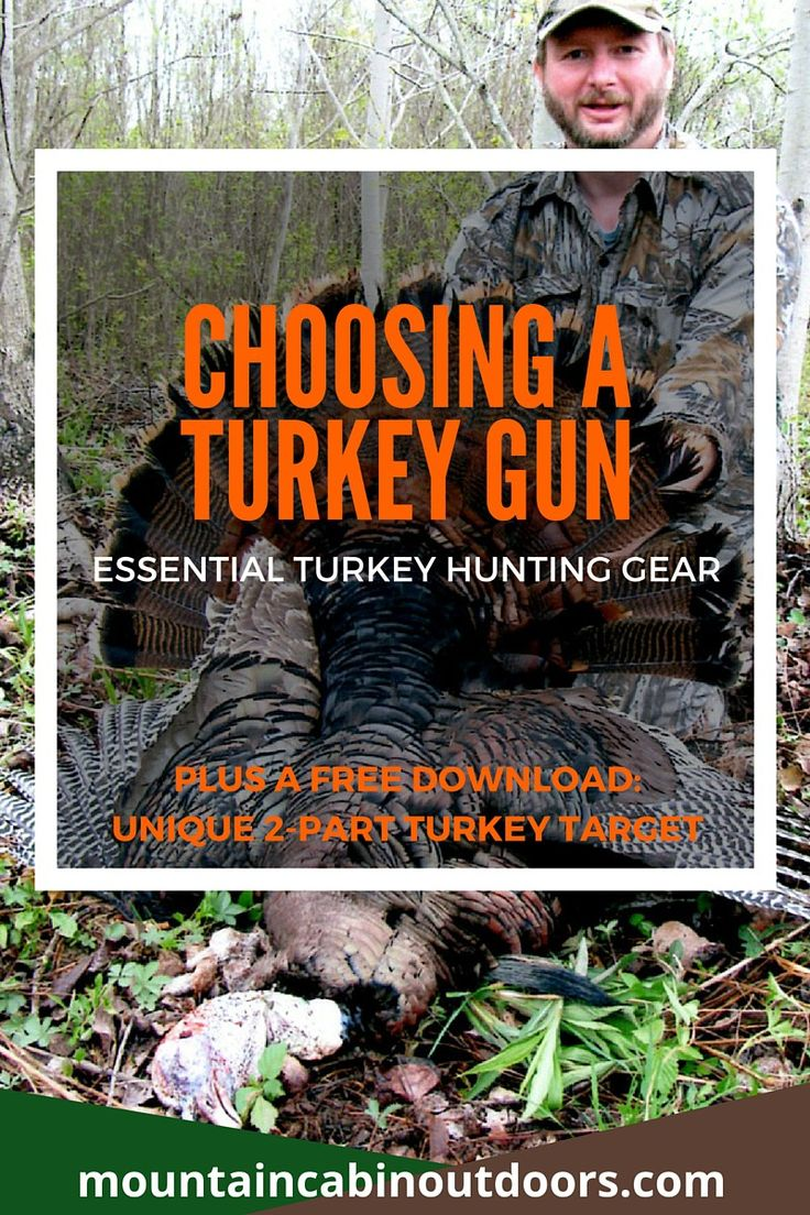 Your choice of weapon will influence all the other turkey hunting gear you'll need. Get some tips on how to choose, PLUS get a free printable turkey target download with a unique 2-part design, exclusively from Mountain Cabin Outdoors! | Choosing a Turkey Gun- Essential Turkey Hunting Gear | Mountain Cabin Outdoors | http://mountaincabinoutdoors.com/turkey-gun/