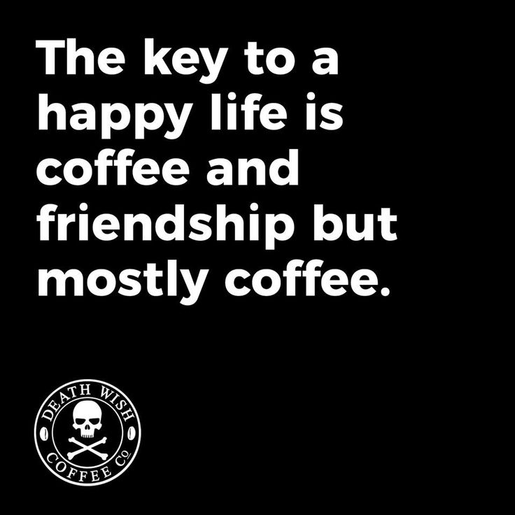 Let me tell you a secret about life. #Coffee