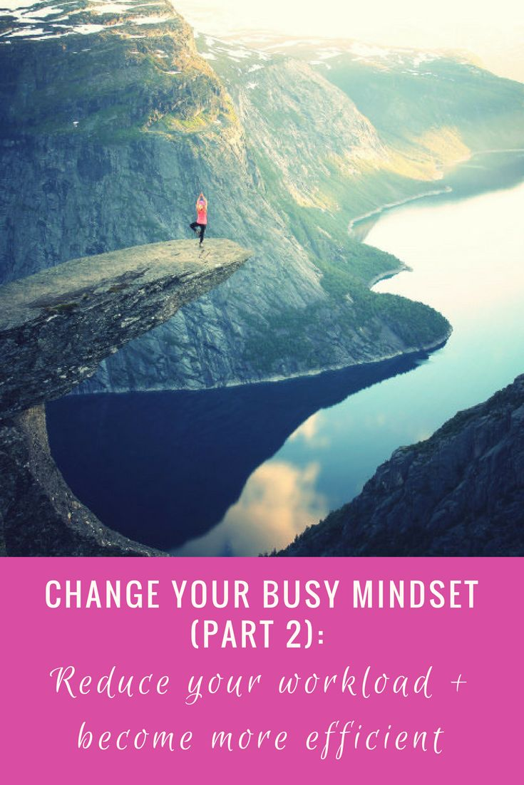 In the second instalment of this three part series, I explain how you can change your busy mindset by reducing your workload and becoming more efficient.