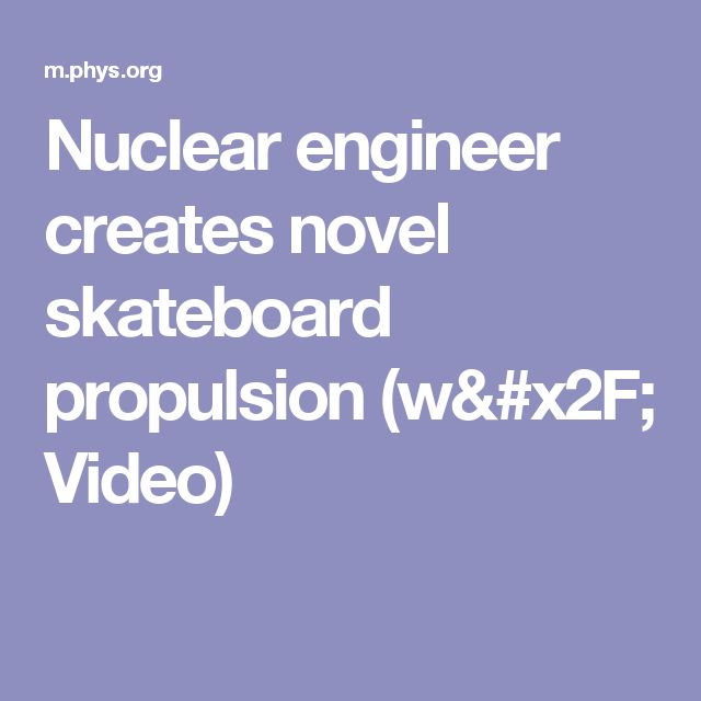 Nuclear engineer creates novel skateboard propulsion (w/ Video)