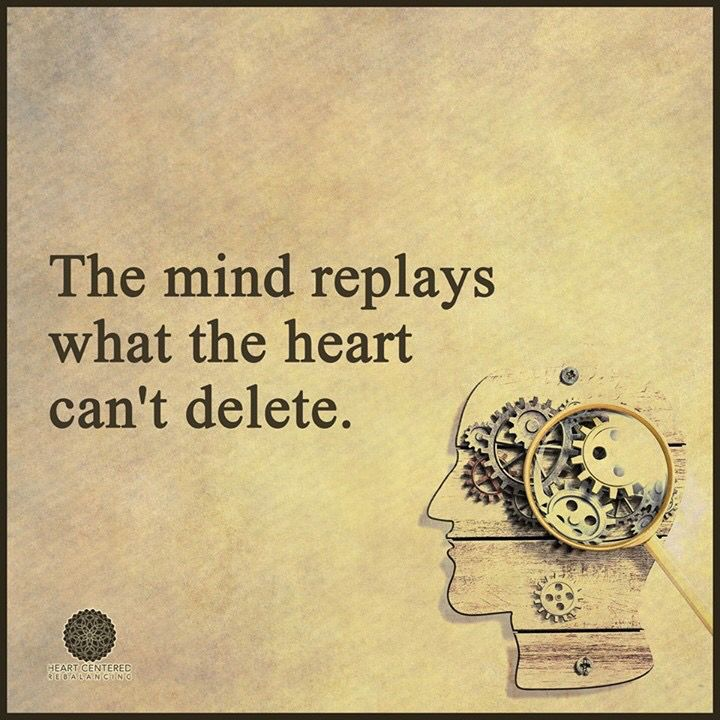 The mind replays what the heart can't delete.                                                                                                                                                                                 More
