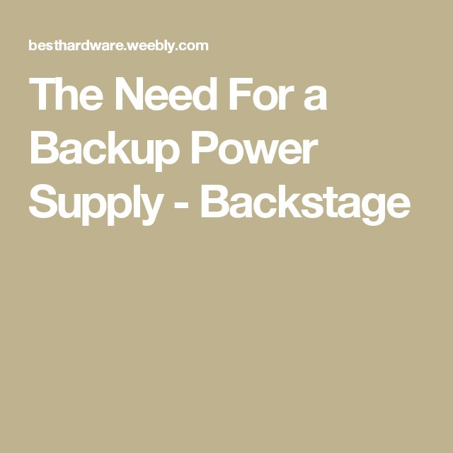 The Need For a Backup Power Supply - Backstage