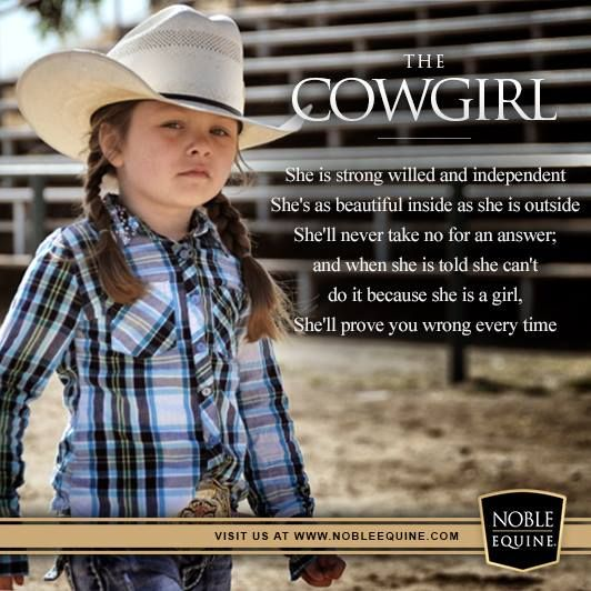 I have a cowgirl living in my house and this pretty much sums her up.  She's one tough cookie!