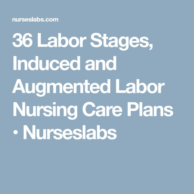 36 Labor Stages, Induced and Augmented Labor Nursing Care Plans • Nurseslabs