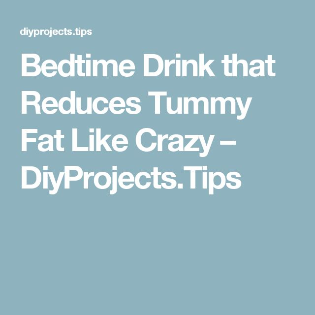 Bedtime Drink that Reduces Tummy Fat Like Crazy – DiyProjects.Tips