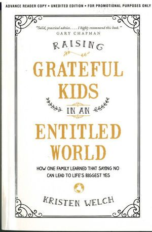 """Gary Chapman, author of The Five Love Languages says, """"Rearing children in our contemporary culture is difficult, but rearing grateful children is even harder. In Raising Grateful Kids in an Entitled World, Kristen Welch gives solid practical advice. Grateful children become responsible adults. I hi"""