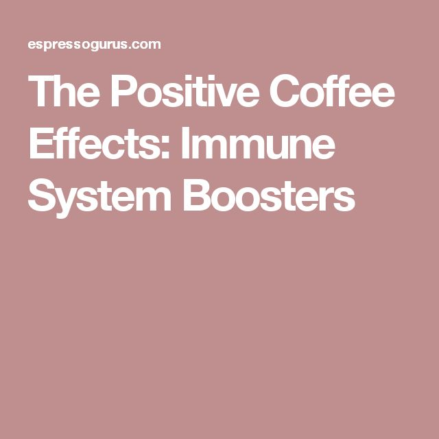 The Positive Coffee Effects: Immune System Boosters