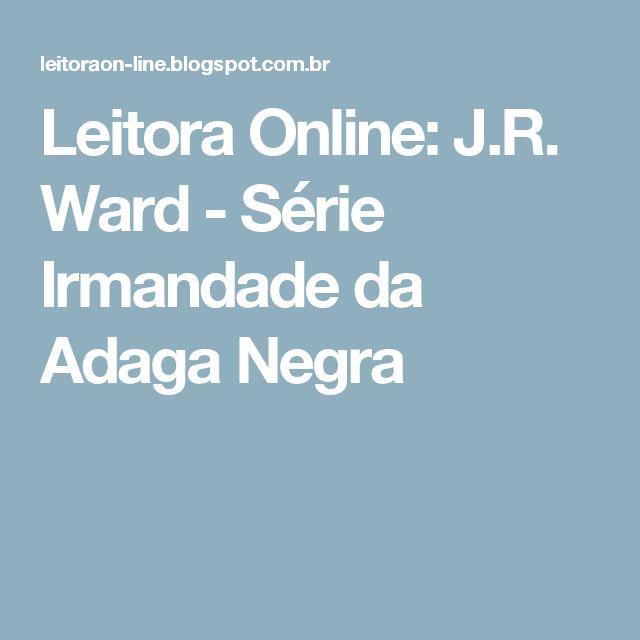 Leitora Online: J.R. Ward - Série Irmandade da Adaga Negra