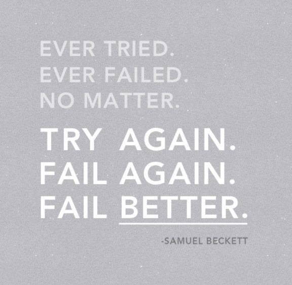 Fail Better.Thoughts, Life Quotes, Fail Better, Typography Quotes, Work Quotes, Samuel Beckett, Living, Inspiration Quotes, True Stories