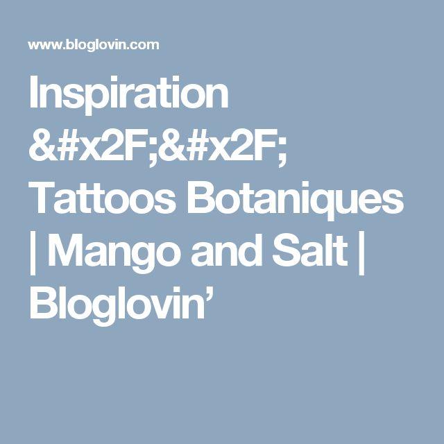 Inspiration // Tattoos Botaniques   Mango and Salt   Bloglovin'
