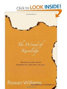 Wound of Knowledge: Christian Spirituality from the New Testament to St. John of the Cross by Rowan Williams. Save 40 Off!. $8.95. Publisher: Cowley Publications; 2 Rev Sub edition (July 25, 2003). Author: Rowan Williams. Publication: July 25, 2003