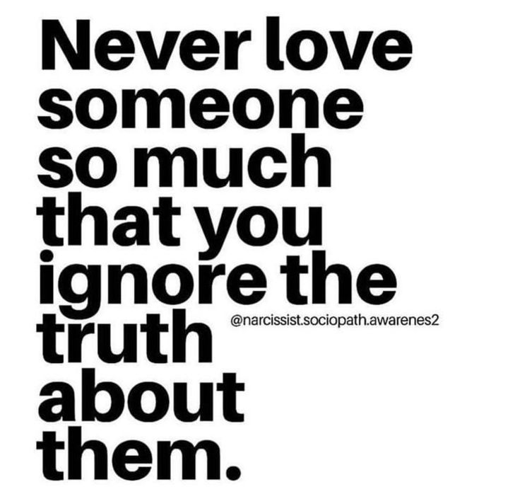 Never love someone so much that you ignore the truth about ...