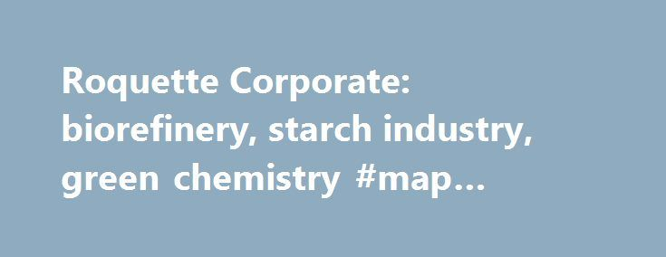 Roquette Corporate: biorefinery, starch industry, green chemistry #map #pharma http://pharmacy.remmont.com/roquette-corporate-biorefinery-starch-industry-green-chemistry-map-pharma/  #spi pharma # Offering the best of nature Roquette, a French family group with an international dimension, processes plant-based raw materials: maize, wheat, potatoes, peas and micro-algae. One of the 5 world leaders in the starch manufacturing industry, it offers its customers a wide range of products and…