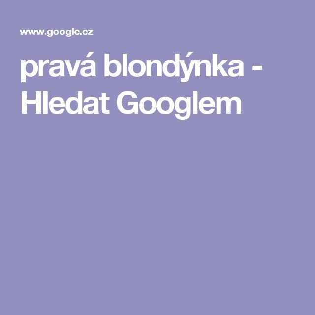 pravá blondýnka - Hledat Googlem