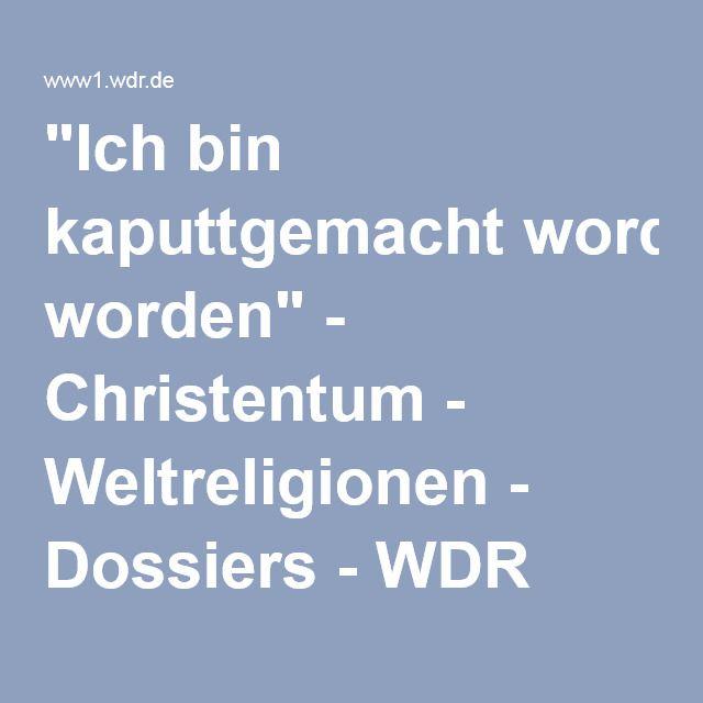 """""""Ich bin kaputtgemacht worden"""" - Christentum - Weltreligionen - Dossiers - WDR"""