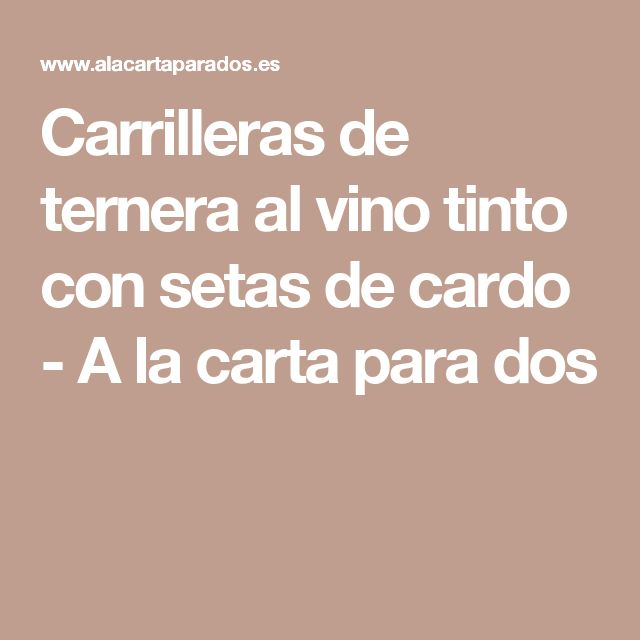 Carrilleras de ternera al vino tinto con setas de cardo - A la carta para dos
