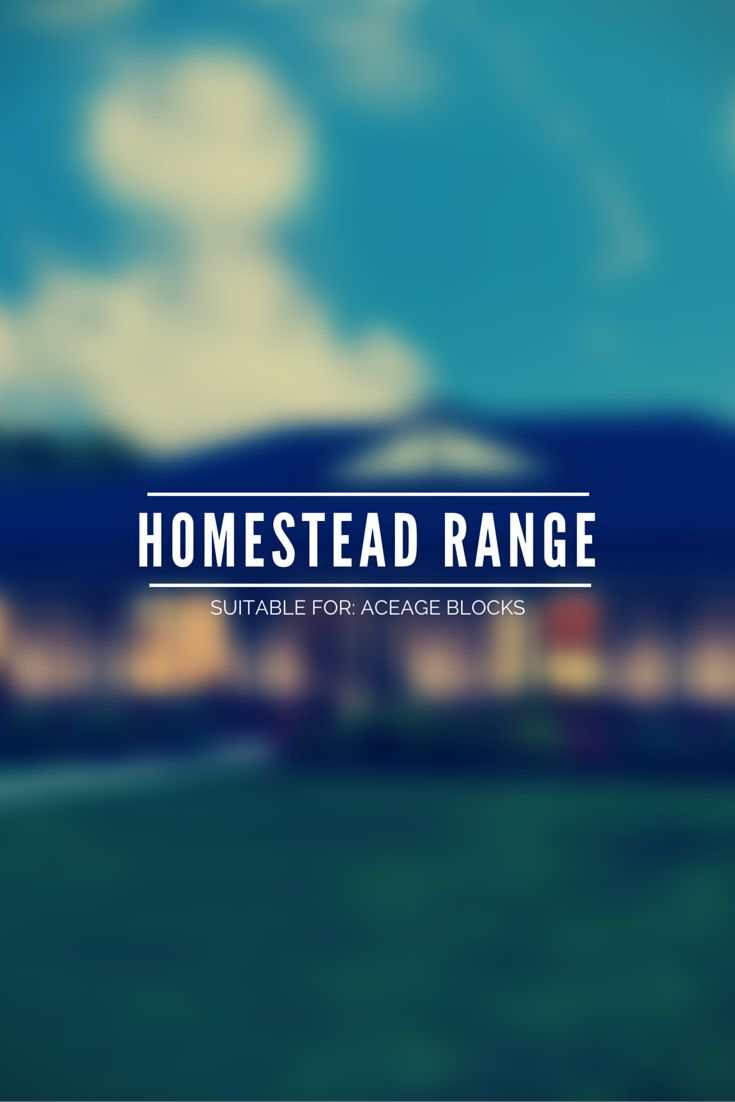 Our Homestead range is designed for the large acreage sites. The Churchill The Koroit 1 / 2 / 3 The Rosedale The Yarram