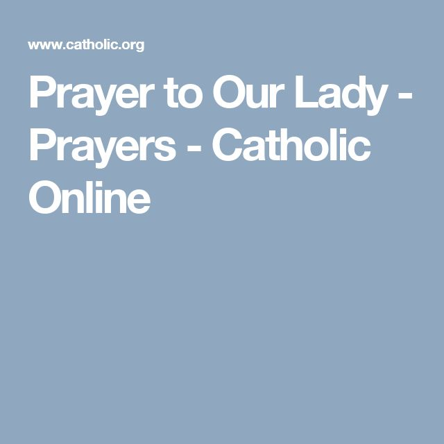 Prayer to Our Lady - Prayers - Catholic Online