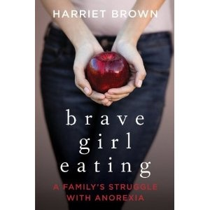 Brave Girl Eating by Harriet Brown... takes so much strength to break anorexia, i love how well the title expresses that.... i think i need this in my library