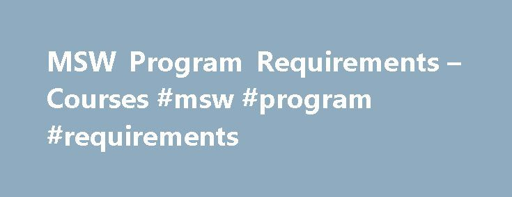 MSW Program Requirements – Courses #msw #program #requirements http://oklahoma.remmont.com/msw-program-requirements-courses-msw-program-requirements/  # MSW Program Requirements Courses Timing Full Time. Students can finish the MSW Non-thesis Program (45 credits) in three terms (Fall, Winter, Summer and/or Fall, 15 credits per term). Generally speaking, the MSW Thesis Program takes two years and the MSW/BCL/LLB takes 4 years minimum. Part-time. Students in the MSW Non-Thesis and MSW Thesis…
