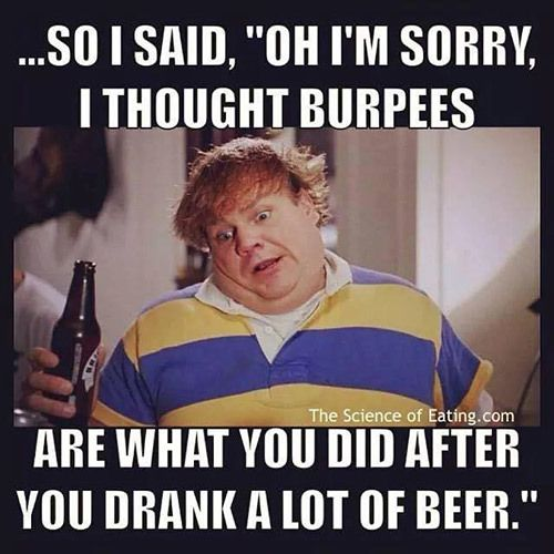 Fitness Humor #120 So I said, oh, I'm sorry, I thought burpees are what you did after you drank a lot of beer.