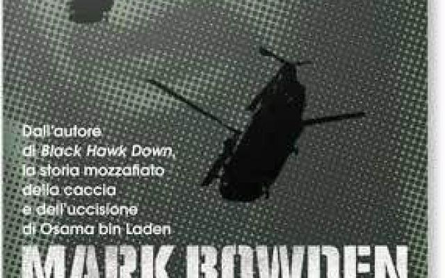 Il dietro le quinte dell'attacco al covo di Bin Laden Un saggio di Mark Bowden che svela una serie di retroscena politici, militari e di purissima intelligence che costituiscono il dietro le quinte di una delle operazioni più celebri degli ultimi trenta
