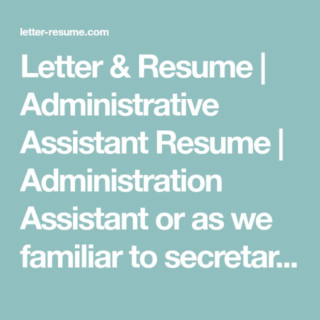 Letter & Resume | Administrative Assistant Resume | Administration Assistant or as we familiar to secretary is referred a class of work. Which is responsible for providing support or assist to executive or