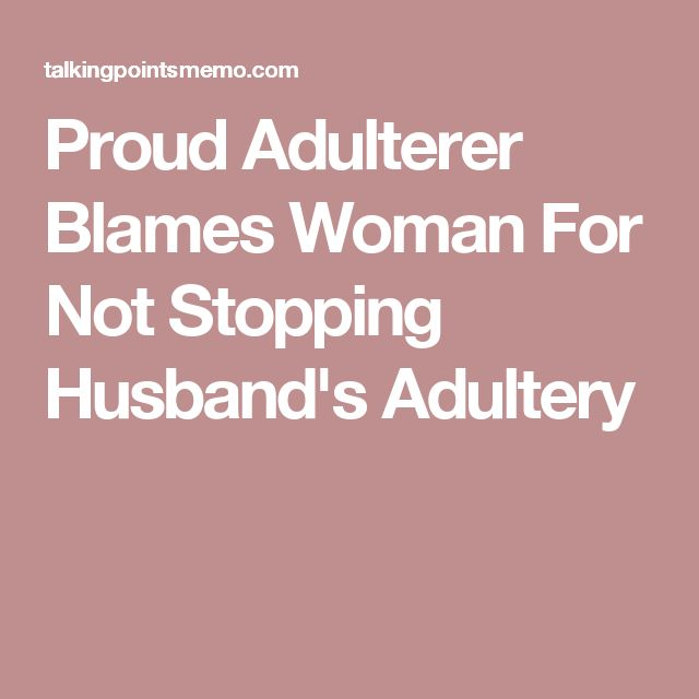 proud adulterer blames woman stopping husbands adultery
