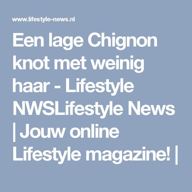 Een lage Chignon knot met weinig haar - Lifestyle NWSLifestyle News | Jouw online Lifestyle magazine! |