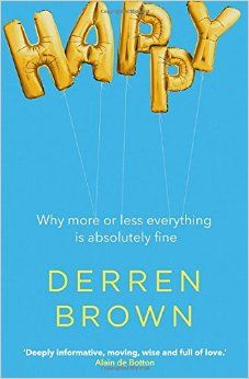 Happy: Why More or Less Everything is Absolutely Fine: Amazon.co.uk: Derren Brown: 9780593076194: Books
