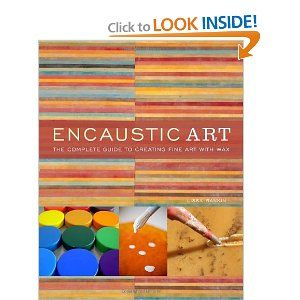 Encaustic Art: The Complete Guide to Creating Fine Art with Wax (for teaching painting)