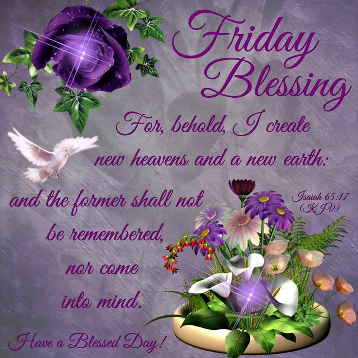 """FRIDAY BLESSING: Isaiah 65:17 (1611 KJV !!!!) """" For behold, I create new heavens and a new earth: and the former shall not be remembered, nor come into mind."""" HAVE A VERY BLESSED DAY !!!!!"""