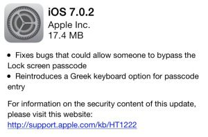 Apple Releases iOS 7.0.2 With Fixes For Lock Screen Bypass, Greek Passcode Keyboard|Techcrunch   The issue allowed users to jump past lock screen passcodes to gain access to photos and other social sharing options..............
