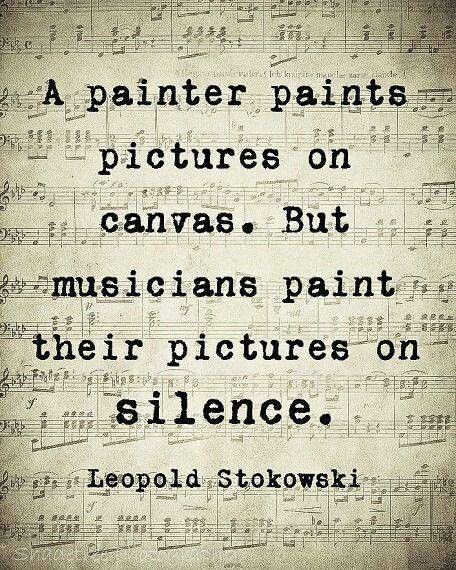 a painter paints a canvas. But musicians pain their pictures on silence