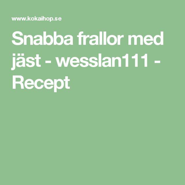 Snabba frallor med jäst - wesslan111 - Recept